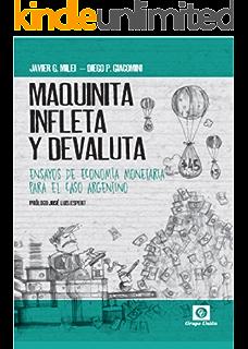 MAQUINITA, INFLETA Y DEVALUTA: ENSAYOS DE ECONOMÍA MONETARIA PARA EL CASO ARGENTINO (Spanish