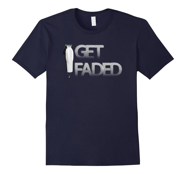 Barber Shirt Get Faded T-Shirt-Art