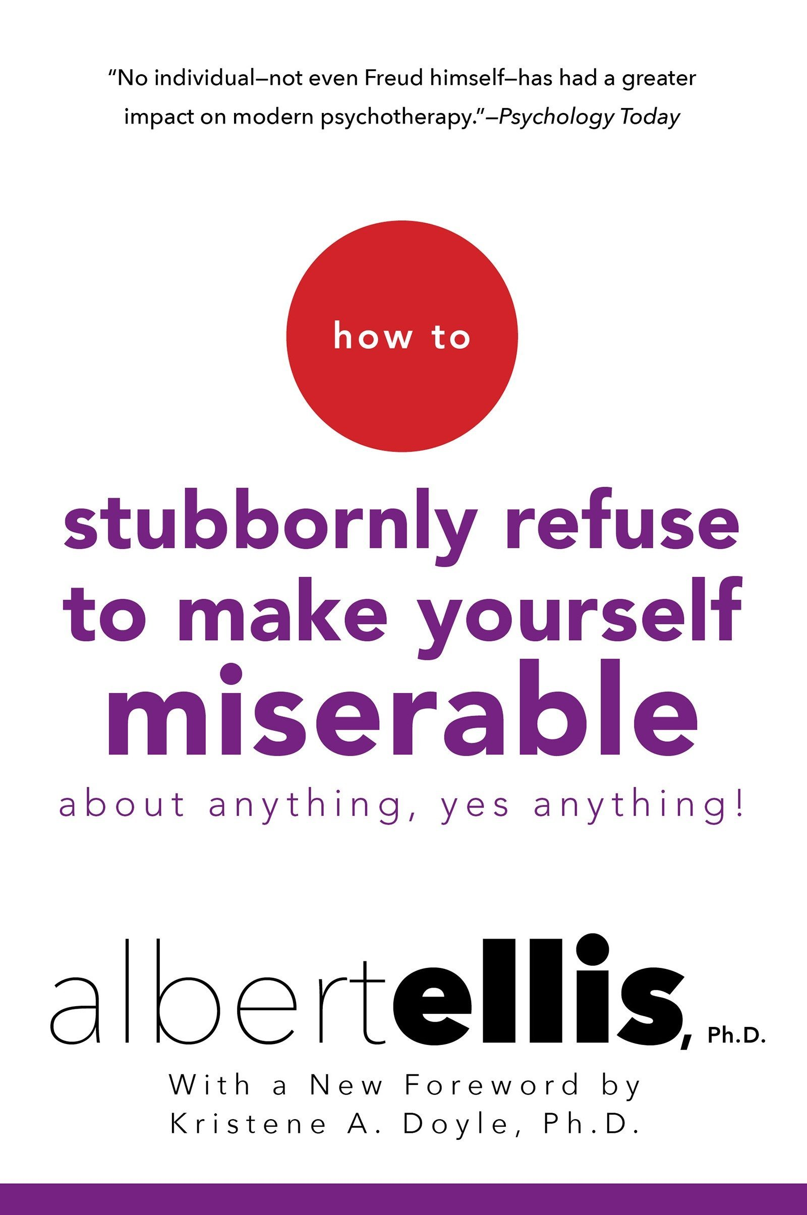 How to Stubbornly Refuse to Make Yourself Miserable About Anything–Yes, Anything!