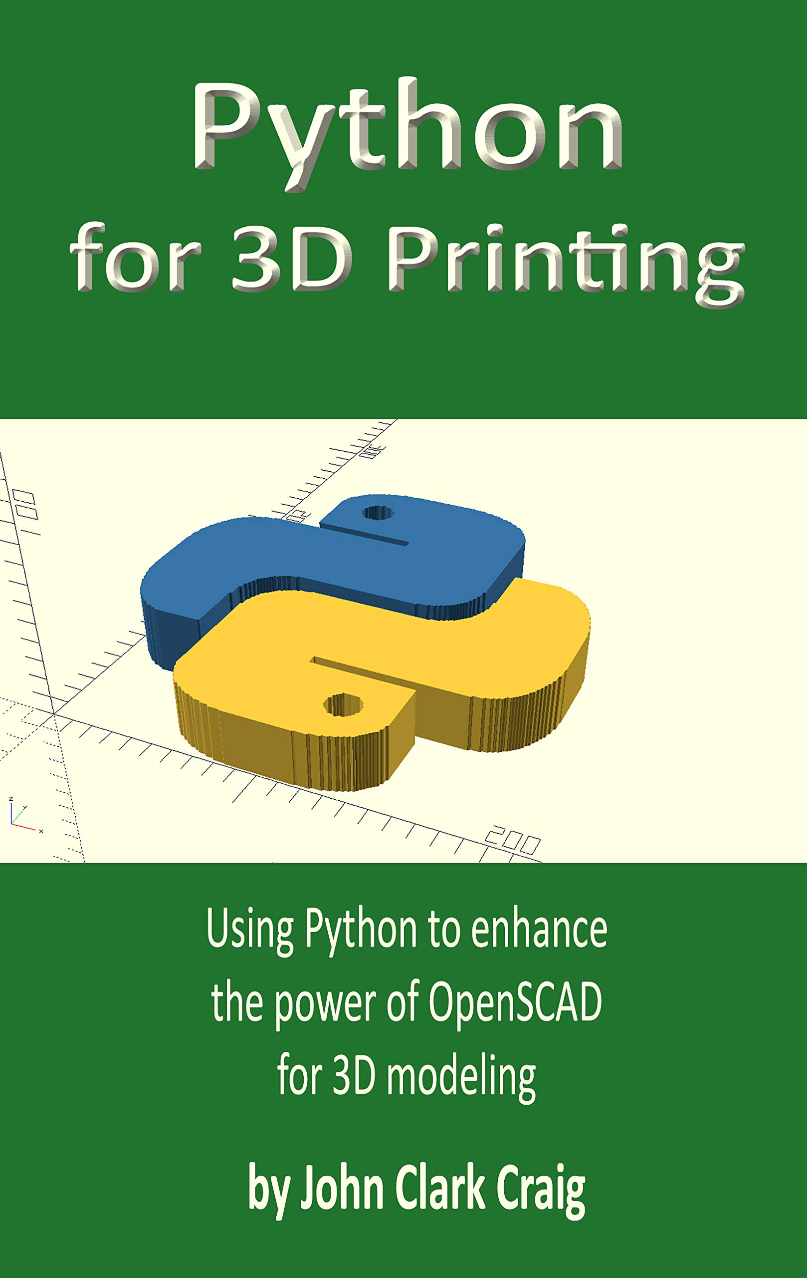 Python For 3D Printing  Using Python To Enhance The Power Of OpenSCAD For 3D Modeling  English Edition