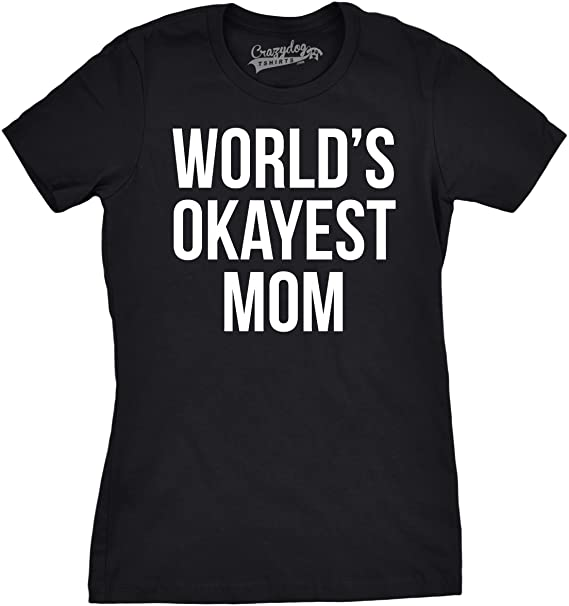 2520aa9463c Worlds Okayest Mom T Shirt Funny Mothers Day Shirts Gifts for Mommy (Black)  S