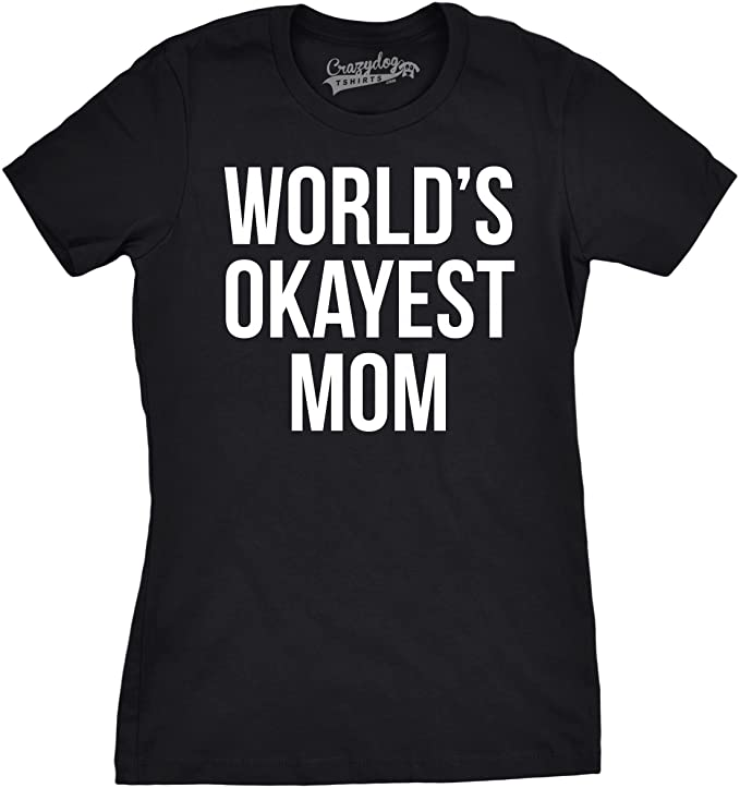 e3c7195f1a6 Amazon.com  Worlds Okayest Mom T Shirt Funny Mother Tee Gift for Mommy   Clothing