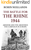 The Battle for the Rhine 1944: Arnhem and the Ardennes, the Campaign in Europe