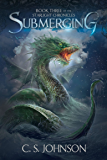 Submerging: An Epic Fantasy Adventure Series (The Starlight Chronicles Book 3)