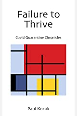 Failure to Thrive: Covid Quarantine Chronicles Kindle Edition