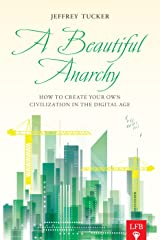 A Beautiful Anarchy: How to Create Your Own Civilization in the Digital Age Paperback