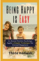 Being Happy is Easy: Go Beyond Positive Psychology, Apply a Simple Technique for Eternal Happiness Paperback