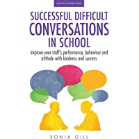 Successful Difficult Conversations: Improve your team's performance, behaviour and attitude with kindness and success