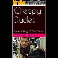 Creepy Dudes: An Anthology of True Crime