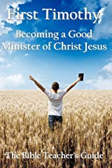 First Timothy: Becoming a Good Minister of Christ Jesus (The Bible Teacher's Guide) (Volume 15) Paperback