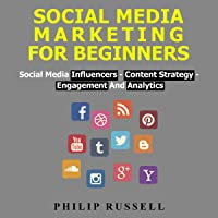 Social Media Marketing for Beginners: Social Media Influencers, Content Strategy, Engagement and Analytics
