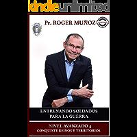 Entrenando Soldados Para La Guerra Espiritual - Nivel Avanzado 4: Conquiste Reinos y Territorios Efectivamente
