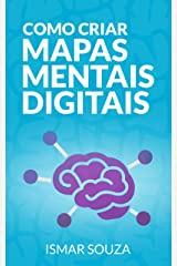 Como Criar Mapas Mentais Digitais: Aprenda Melhor, Memorize Conteúdos Facilmente, Resolva Problemas e Desenvolva sua Criatividade Utilizando Mapas Mentais eBook Kindle