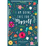 I am Doing This for Myself: Food & Fitness Journal - Food Journal - Gift for Women - Fitness Planner: Fun & Interactive Meal
