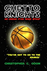 Ghetto Knights: An Urban Star Wars Spoof Kindle Edition