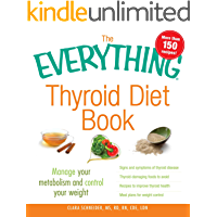 The Everything Thyroid Diet Book: Manage Your Metabolism and Control Your Weight (Everything®)