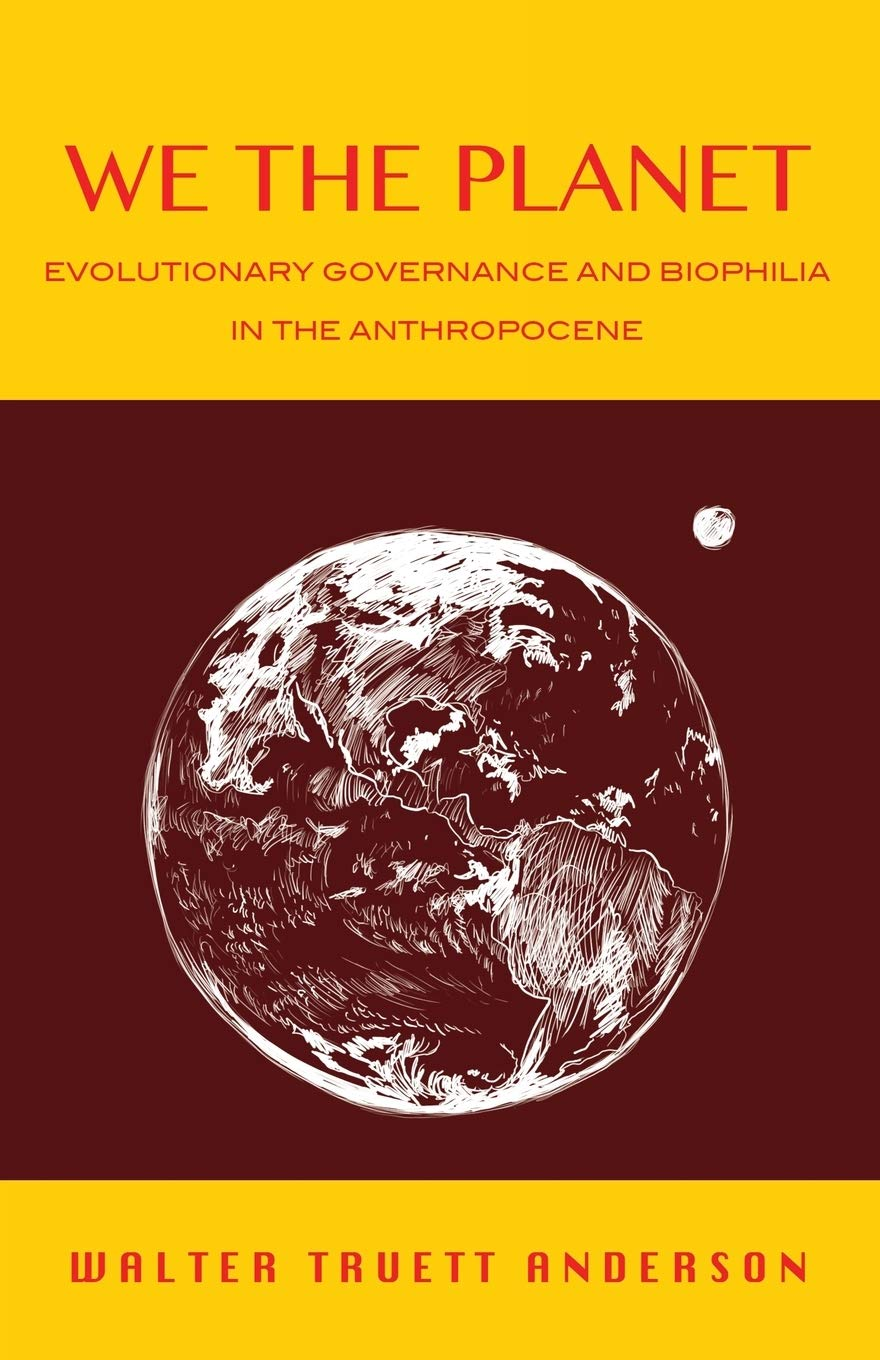 We The Planet  Evolutionary Governance And Biophilia In The Anthropocene