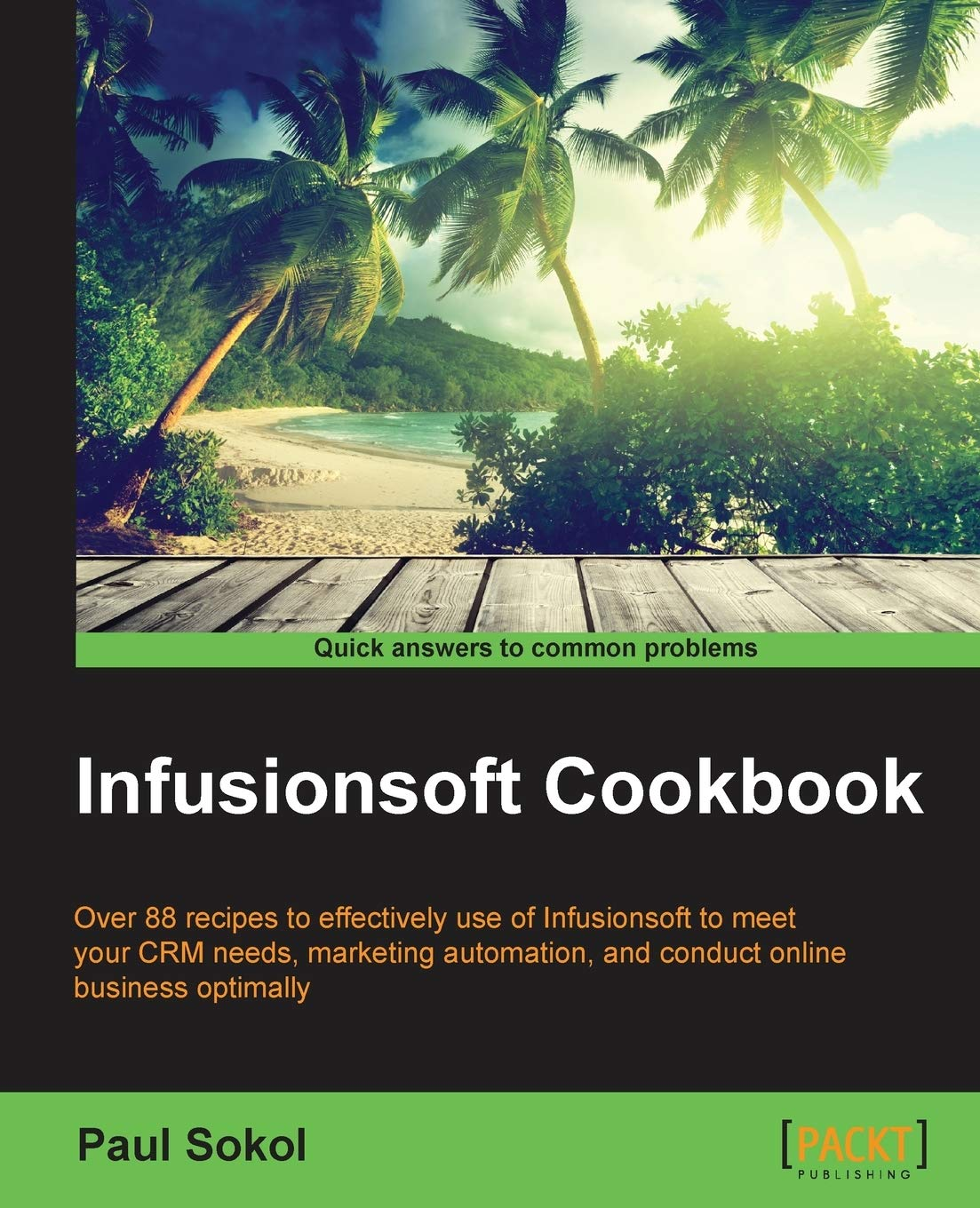 Infusionsoft Cookbook: Over 88 recipes for effective use of ...