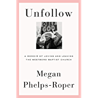 Unfollow: A Memoir of Loving and Leaving the Westboro Baptist Church (English Edition)