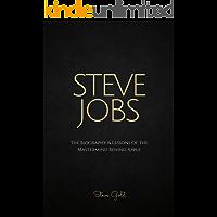 Steve Jobs: The Biography & Lessons Of The Mastermind Behind Apple (Apple, Steve Jobs Biography, Steve Jobs Lessons, Entrepreneurship, Creativity, Leadership)