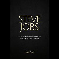 Steve Jobs: The Biography & Lessons Of The Mastermind Behind Apple (Apple, Steve Jobs Biography, Steve Jobs Lessons, Entrepreneurship, Creativity, Leadership) (English Edition)