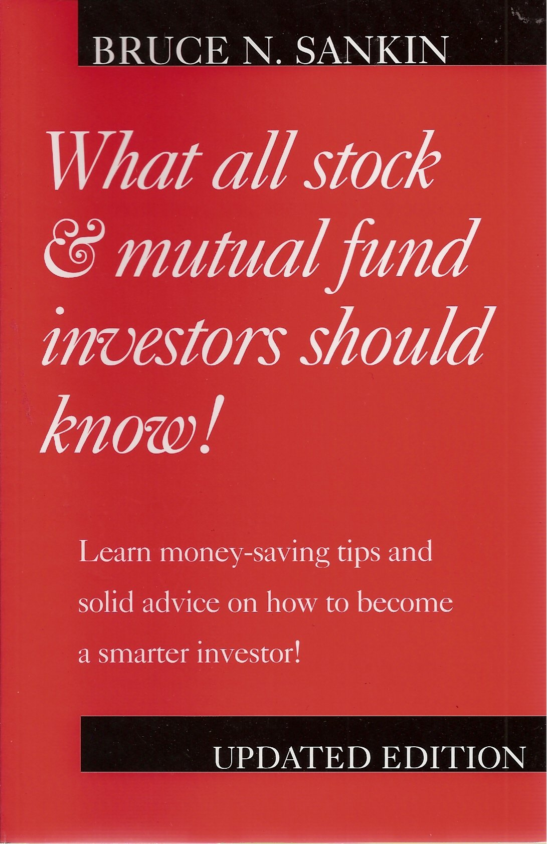 What All Stock & Mutual Fund Investors Should Know! Updated Edition, Learn Money-saving Tips and Solid Advice on How to Become a Smarter Investor! by Bruce Sankin & Associates, Inc.