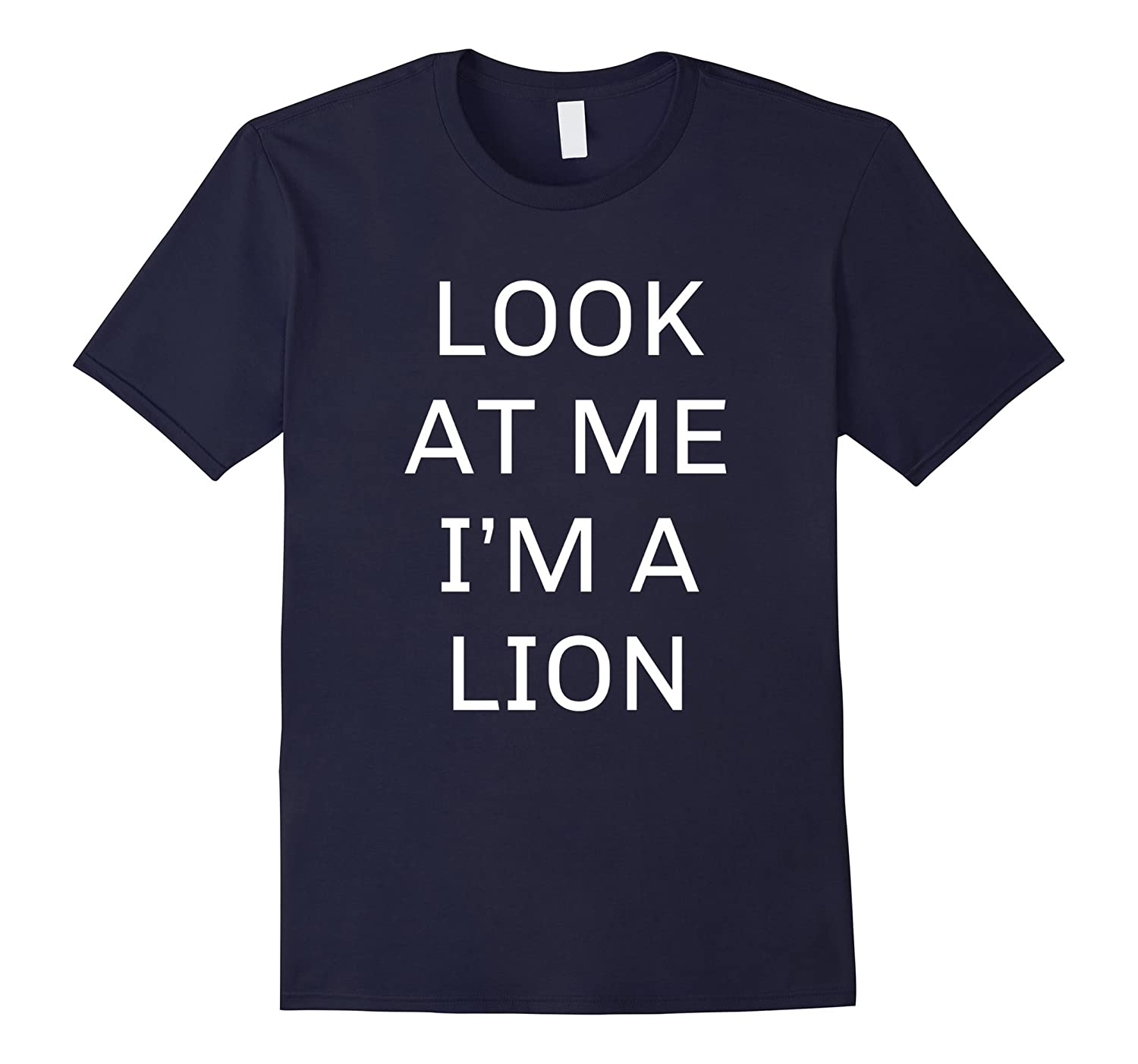 Look At Me I'm a Lion Halloween Costume Shirt Women Men Kids-FL