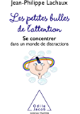 Les Petites bulles de l'attention: Se concentrer dans un monde de distractions (OJ.SCIENCES) (French Edition)