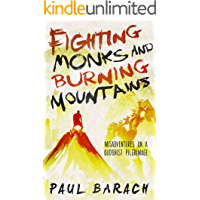 Fighting Monks and Burning Mountains: Misadventures on a Buddhist Pilgrimage