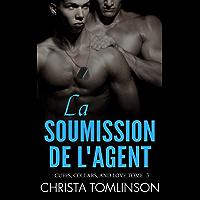 La soumission de l'agent: Cuffs, Collars, and love #3 (French Edition)