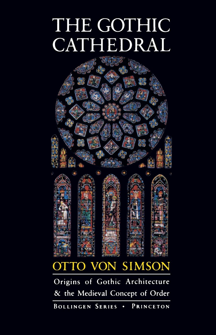 the gothic cathedral origins of gothic architecture and the the gothic cathedral origins of gothic architecture and the medieval concept of order bollingen series amazon co uk otto von simson 9780691018676