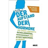 Der Aufstand der Hormone: Wie unser Lebensstil Schilddrüse, Nebennieren und Stoffwechsel stresst - Mit 4-Wochen-Selbsthilfeprogramm