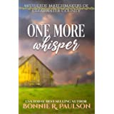 One More Whisper: a sweet western romance (Mistletoe Matchmakers of Clearwater County Book 8)