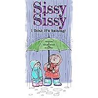 Sissy Sissy: I Think it's Raining!