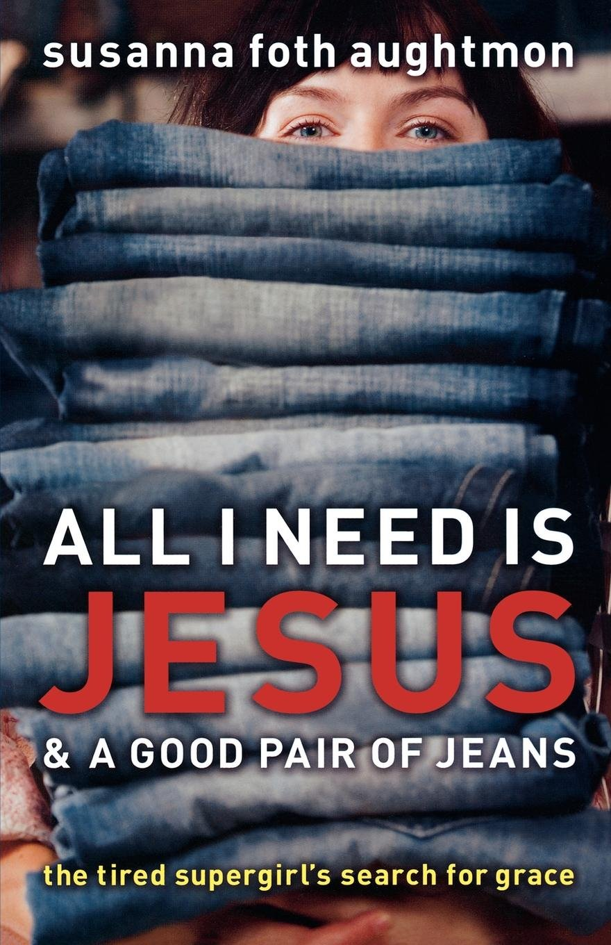 All I Need Is Jesus and a Good Pair of Jeans: The Tired Supergirls Search for Grace