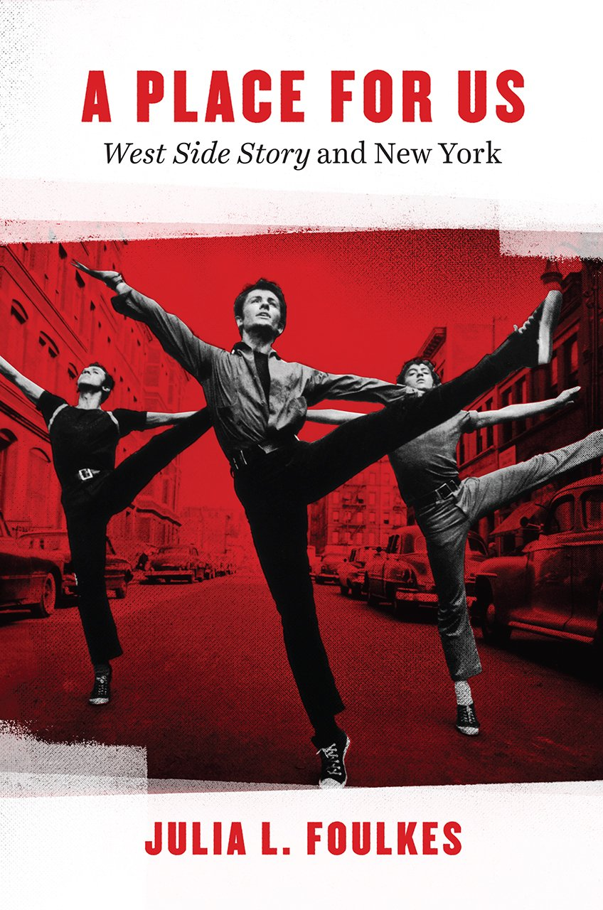 A Place For Us West Side Story And New York Foulkes Julia L 9780226301808 Books