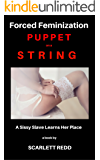 Forced Feminization Puppet on a String: A  Sissy Husband Learns her Place (English Edition)