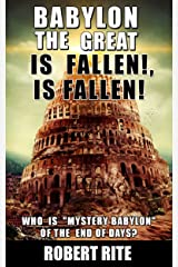 "Babylon the Great is Fallen, is Fallen!: Who is ""Mystery Babylon""  of the End of Days? (Apocalypse Book 1) Kindle Edition"