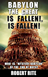 """Babylon the Great is Fallen, is Fallen!: Who is """"Mystery Babylon""""  of the End of Days? (Apocalypse Book 1)"""
