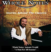 "Whole Notes: Antonio Vivaldi ""A Man For All Seasons"""