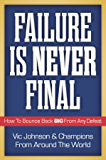 Failure Is Never Final: How To Bounce Back BIG From Any Defeat