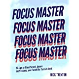 Focus Master: 37 Tips to Stay Present, Ignore Distractions, and Finish the Task at Hand (Mental and Emotional Abundance Book