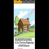 HOMESTEADING: A 21st Century Beginning of Self Reliance (Homesteading Series)