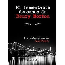 El lamentable descenso de Henry Norton (Spanish Edition) Sep 2, 2015