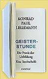 Geisterstunde: Die Praxis der Unbildung. Eine Streitschrift (German Edition)
