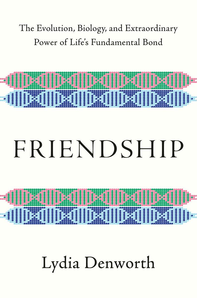 Friendship: The Evolution, Biology, and Extraordinary Power of Lifes Fundamental Bond: Amazon.es: Denworth, Lydia: Libros en idiomas extranjeros