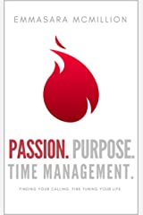 Passion, Purpose, Time Management: Finding Your Calling, Fine Tuning Your Life. (Compelled Lifestyle Series) Kindle Edition