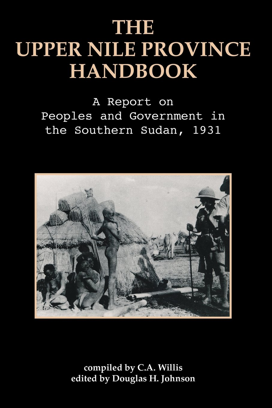 The Upper Nile Province Handbook: A Report on People and Government in the Southern Sudan, 1991