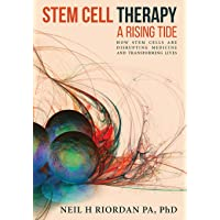 Stem Cell Therapy: A Rising Tide: How Stem Cells Are Disrupting Medicine and Transforming...