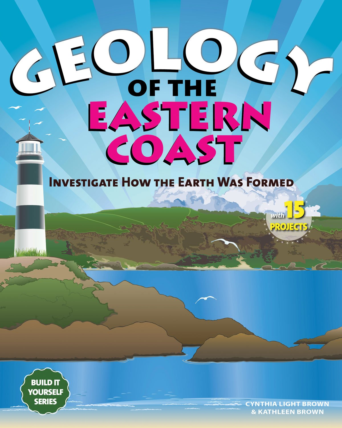 Geology of the Eastern Coast: Investigate How the Earth Was Formed With 15 Projects (Build It Yourself series)